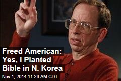 Freed American: Yes, I Planted Bible in N. Korea