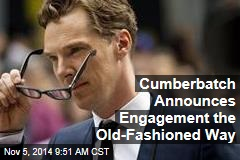 Cumberbatch Announces Engagement the Old-Fashioned Way