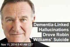 Dementia-Linked Hallucinations Drove Robin Williams' Suicide