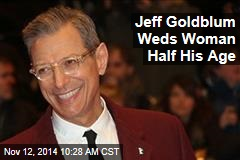Jeff Goldblum Weds Woman Half His Age