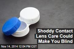 Shoddy Contact Lens Care Could Make You Blind