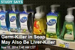 Germ-Killer in Soap May Also Be Liver-Killer