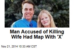 Man Accused of Killing Wife Had Map With 'X'