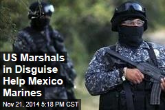 US Marshals in Disguise Help Mexico Marines