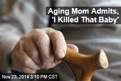 Aging Mom Admits, 'I Killed That Baby'