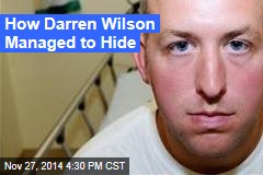 How Darren Wilson Managed to Hide