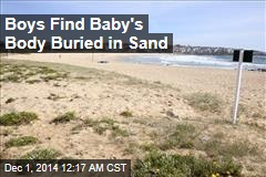 Boys Find Baby's Body Buried in Sand