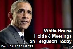 White House Holds 3 Meetings on Ferguson Today