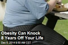 Obesity Can Knock 8 Years Off Your Life
