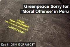 Greenpeace Sorry for 'Moral Offense' in Peru