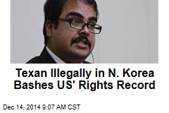 Texan in N. Korea Illegally Bashes US' Rights Record