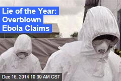 Lie of the Year: Overblown Ebola Claims