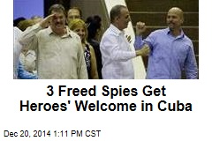 3 Freed Spies Get Heros' Welcome in Cuba
