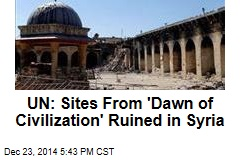 UN: Sites From 'Dawn of Civilization' Ruined in Syria