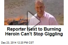 Reporter Next to Burning Heroin Can't Stop Giggling