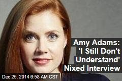 Amy Adams: 'I Still Don't Understand' Nixed Interview