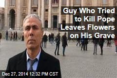 Guy Who Tried to Kill Pope Leaves Flowers on His Grave