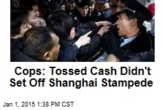 Shanghai Cops: Tossed Cash Didn't Set Off Stampede