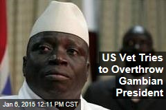 US Vet Tries to Overthrow Gambian President
