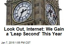 Look Out, Internet: We Gain a 'Leap Second' This Year