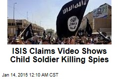ISIS Claims Video Shows Child Soldier Killing Spies