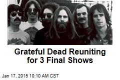 Grateful Dead Reuniting for 3 Final Shows