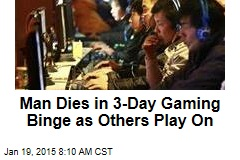 Man Dies in 3-Day Gaming Binge as Others Play On