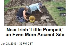 Near Irish 'Little Pompeii,' an Even More Ancient Site