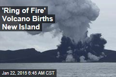 'Ring of Fire' Volcano Births New Island