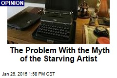 The Problem With the Myth of the Starving Artist