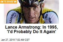 Lance Armstrong: In 1995, 'I'd Probably Do It Again'