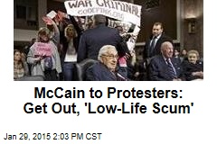 McCain to Protesters: Get Out, 'Low-Life Scum'