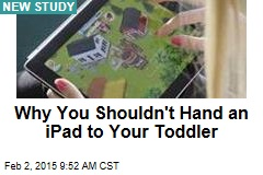 Why You Shouldn't Hand an iPad to Your Toddler