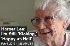 Harper Lee: I'm Still 'Kicking,' 'Happy as Hell'
