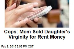 Cops: Mom Sold Daughter's Virginity for Rent Money
