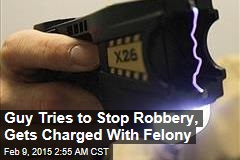 Guy Tries to Stop Robbery, Gets Charged With Felony