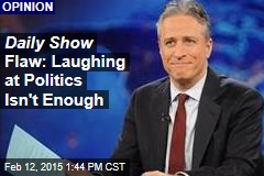 Daily Show Flaw: Laughing at Politics Isn't Enough
