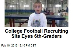 College Football Recruiting Site Eyes 6th-Graders