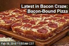 Latest in Bacon Craze: Bacon-Bound Pizza