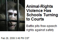 Animal-Rights Violence Has Schools Turning to Courts