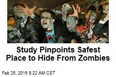 Study Pinpoints Safest Place to Hide From Zombies