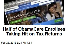 Half of ObamaCare Enrollees Taking Hit on Tax Returns