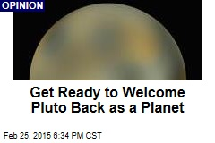 Get Ready to Welcome Pluto Back as a Planet