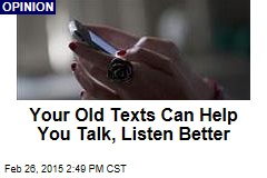 Your Old Texts Can Help You Talk, Listen Better