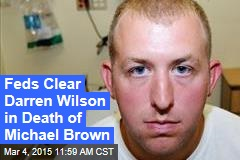 Feds Clear Darren Wilson in Death of Michael Brown