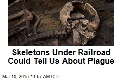 Skeletons Under Railroad Could Tell Us About Plague