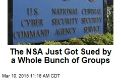 The NSA Just Got Sued by a Whole Bunch of Groups