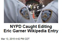 NYPD Caught Editing Eric Garner Wikipedia Entry