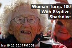 Woman Turns 100 With Skydive, Sharkdive
