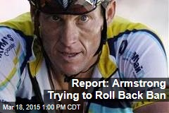 Report: Armstrong Trying to Roll Back Ban